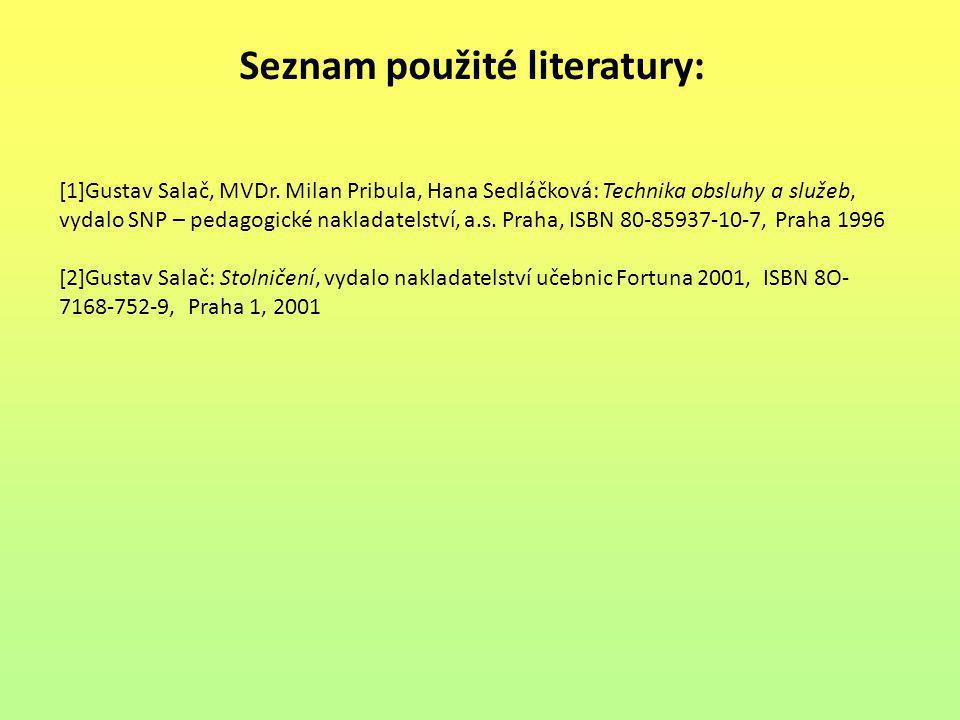 Seznam použité literatury: [1]Gustav Salač, MVDr. Milan Pribula, Hana Sedláčková: Technika obsluhy a služeb, vydalo SNP – pedagogické nakladatelství,