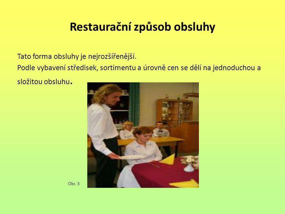 Restaurační způsob obsluhy Tato forma obsluhy je nejrozšířenější. Podle vybavení středisek, sortimentu a úrovně cen se dělí na jednoduchou a složitou