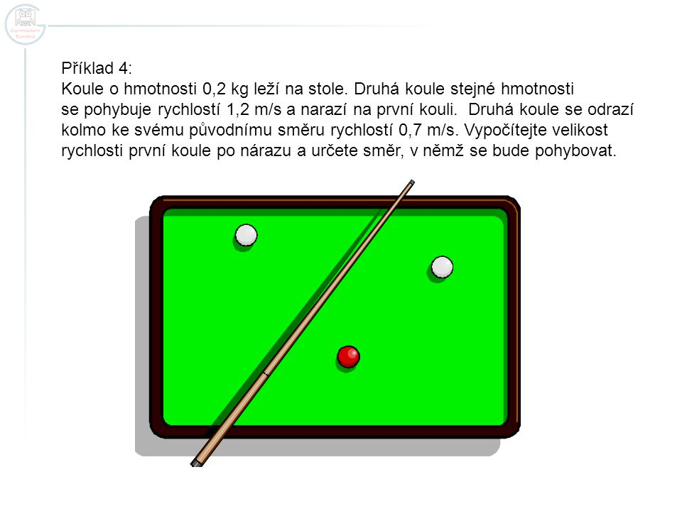 Příklad 4: Koule o hmotnosti 0,2 kg leží na stole.