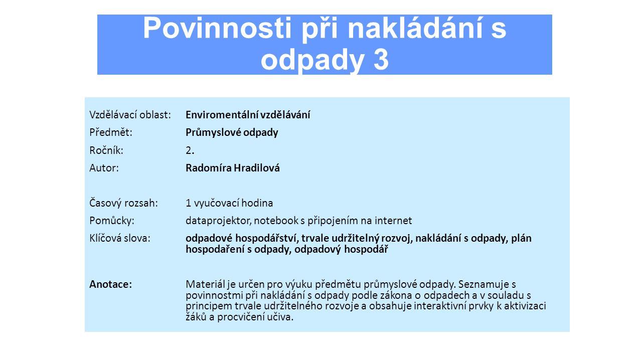 Povinnosti při nakládání s odpady 3 Vzdělávací oblast:Enviromentální vzdělávání Předmět:Průmyslové odpady Ročník:2.
