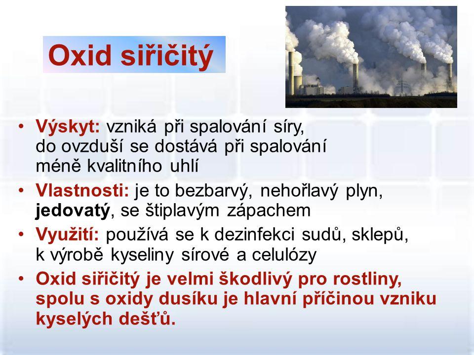 •Výskyt: vzniká při spalování síry, do ovzduší se dostává při spalování méně kvalitního uhlí •Vlastnosti: je to bezbarvý, nehořlavý plyn, jedovatý, se