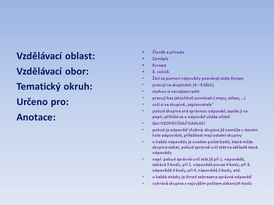 Vzdělávací oblast: Vzdělávací obor: Tematický okruh: Určeno pro: Anotace:  Člověk a příroda  Zeměpis  Evropa  8.