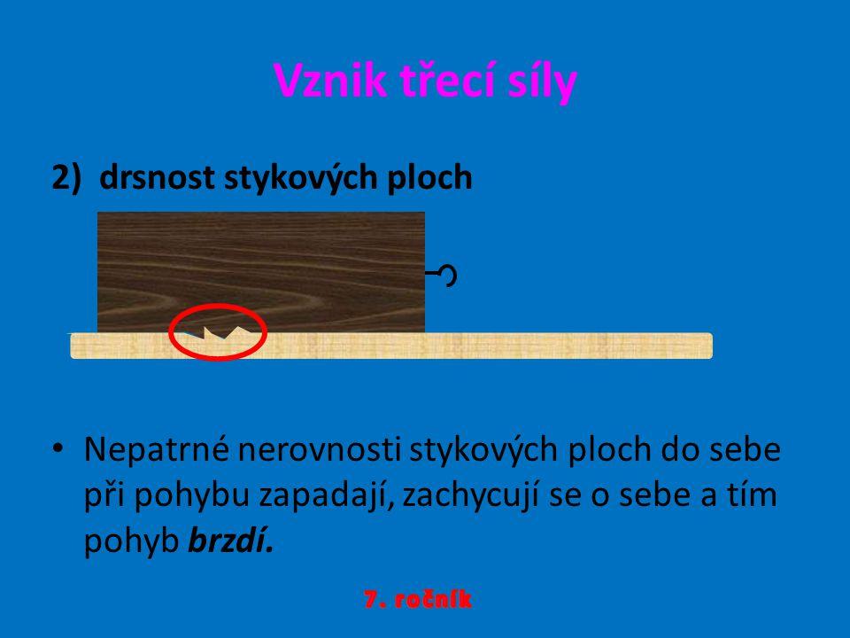 Vznik třecí síly 2)drsnost stykových ploch •N•Nepatrné nerovnosti stykových ploch do sebe při pohybu zapadají, zachycují se o sebe a tím pohyb brzdí.