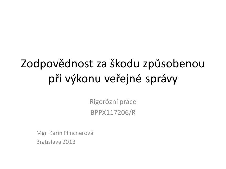 Zodpovědnost za škodu způsobenou při výkonu veřejné správy Rigorózní práce BPPX117206/R Mgr. Karin Plincnerová Bratislava 2013