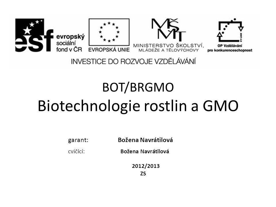 BOT/BRGMO Biotechnologie rostlin a GMO garant: Božena Navrátilová cvičící: Božena Navrátilová 2012/2013 ZS
