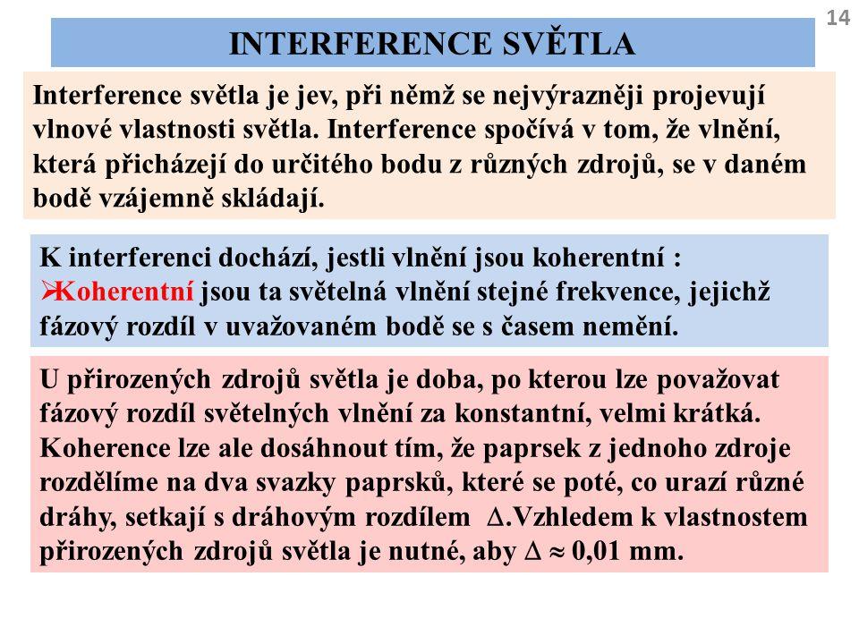 14 INTERFERENCE SVĚTLA Interference světla je jev, při němž se nejvýrazněji projevují vlnové vlastnosti světla. Interference spočívá v tom, že vlnění,