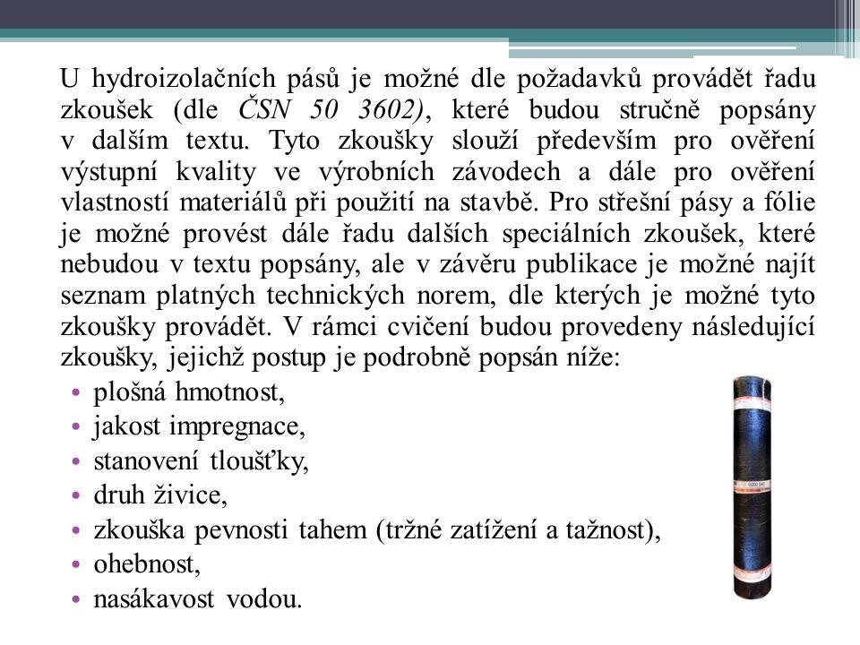 U hydroizolačních pásů je možné dle požadavků provádět řadu zkoušek (dle ČSN 50 3602), které budou stručně popsány v dalším textu. Tyto zkoušky slouží