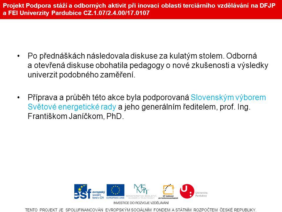 Projekt Podpora stáží a odborných aktivit při inovaci oblasti terciárního vzdělávání na DFJP a FEI Univerzity Pardubice CZ.1.07/2.4.00/17.0107 •Po přednáškách následovala diskuse za kulatým stolem.