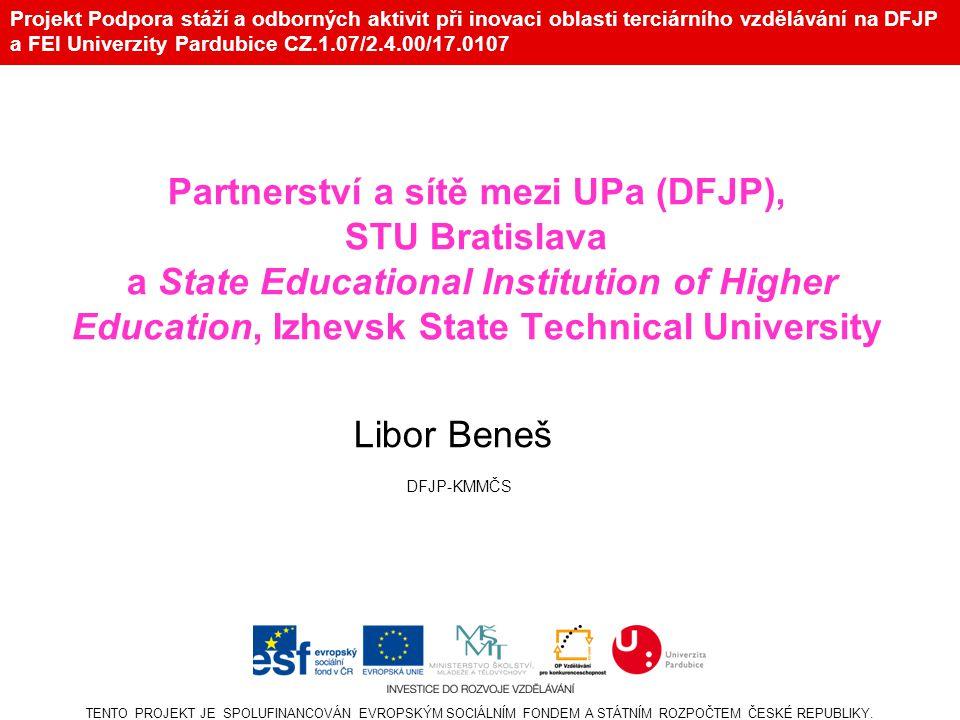 Projekt Podpora stáží a odborných aktivit při inovaci oblasti terciárního vzdělávání na DFJP a FEI Univerzity Pardubice CZ.1.07/2.4.00/17.0107 Kalašnikov AK-47 TENTO PROJEKT JE SPOLUFINANCOVÁN EVROPSKÝM SOCIÁLNÍM FONDEM A STÁTNÍM ROZPOČTEM ČESKÉ REPUBLIKY.