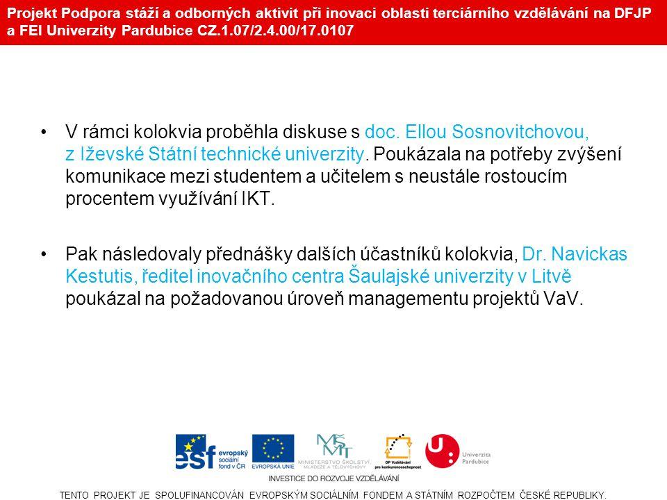 Projekt Podpora stáží a odborných aktivit při inovaci oblasti terciárního vzdělávání na DFJP a FEI Univerzity Pardubice CZ.1.07/2.4.00/17.0107 •Děkan FS-VŠB TU v Ostravě, doc.