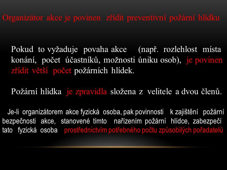 Organizátor akce je povinen zřídit preventivní požární hlídku Pokud to vyžaduje povaha akce (např. rozlehlost místa konání, počet účastníků, možnosti