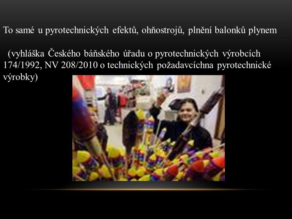 To samé u pyrotechnických efektů, ohňostrojů, plnění balonků plynem (vyhláška Českého báňského úřadu o pyrotechnických výrobcích 174/1992, NV 208/2010 o technických požadavcíchna pyrotechnické výrobky)