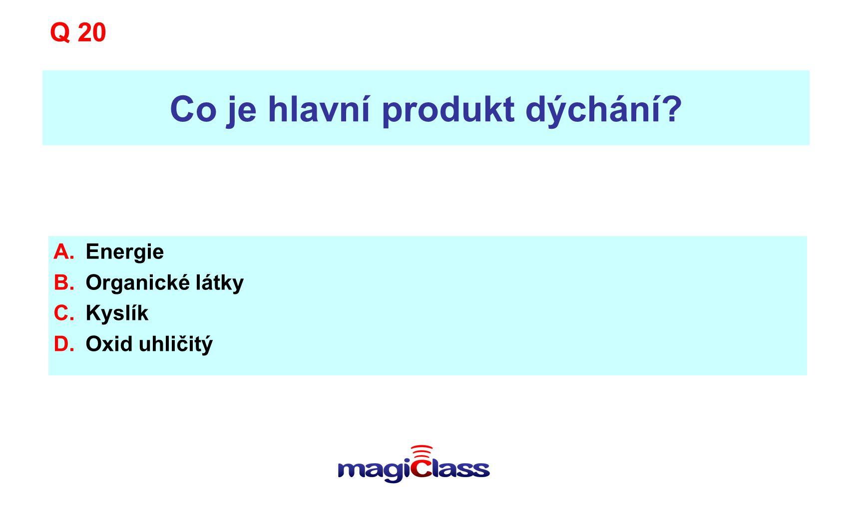 Co je hlavní produkt dýchání? A.Energie B.Organické látky C.Kyslík D.Oxid uhličitý Q 20