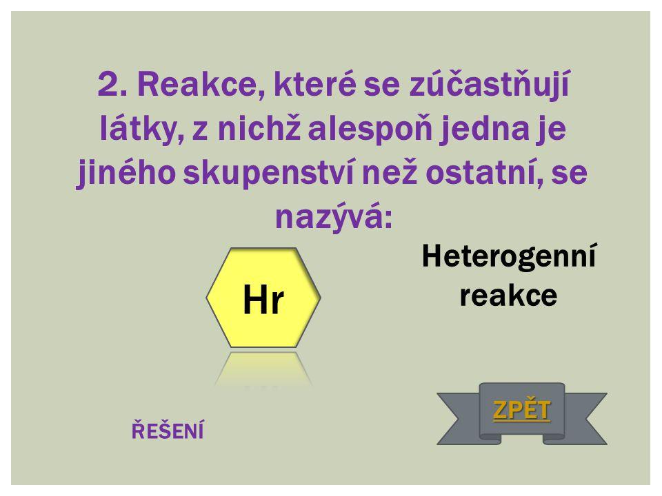 13. Název reakce, při níž reaguje kyselina se zásadou a vzniká sůl a voda: neutralizace ŘEŠENÍ ZPĚT
