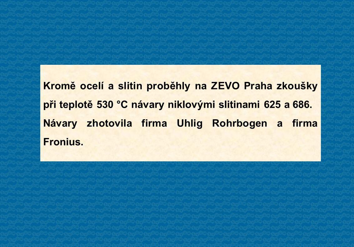 Kromě ocelí a slitin proběhly na ZEVO Praha zkoušky při teplotě 530 °C návary niklovými slitinami 625 a 686.