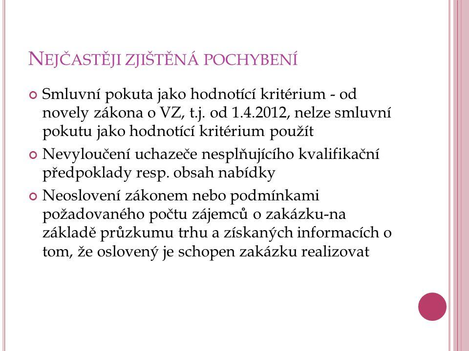 N EJČASTĚJI ZJIŠTĚNÁ POCHYBENÍ Smluvní pokuta jako hodnotící kritérium - od novely zákona o VZ, t.j. od 1.4.2012, nelze smluvní pokutu jako hodnotící