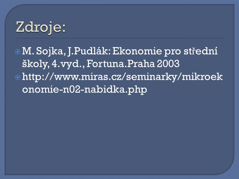  M. Sojka, J.Pudlák: Ekonomie pro st ř ední školy, 4.vyd., Fortuna.Praha 2003  http://www.miras.cz/seminarky/mikroek onomie-n02-nabidka.php