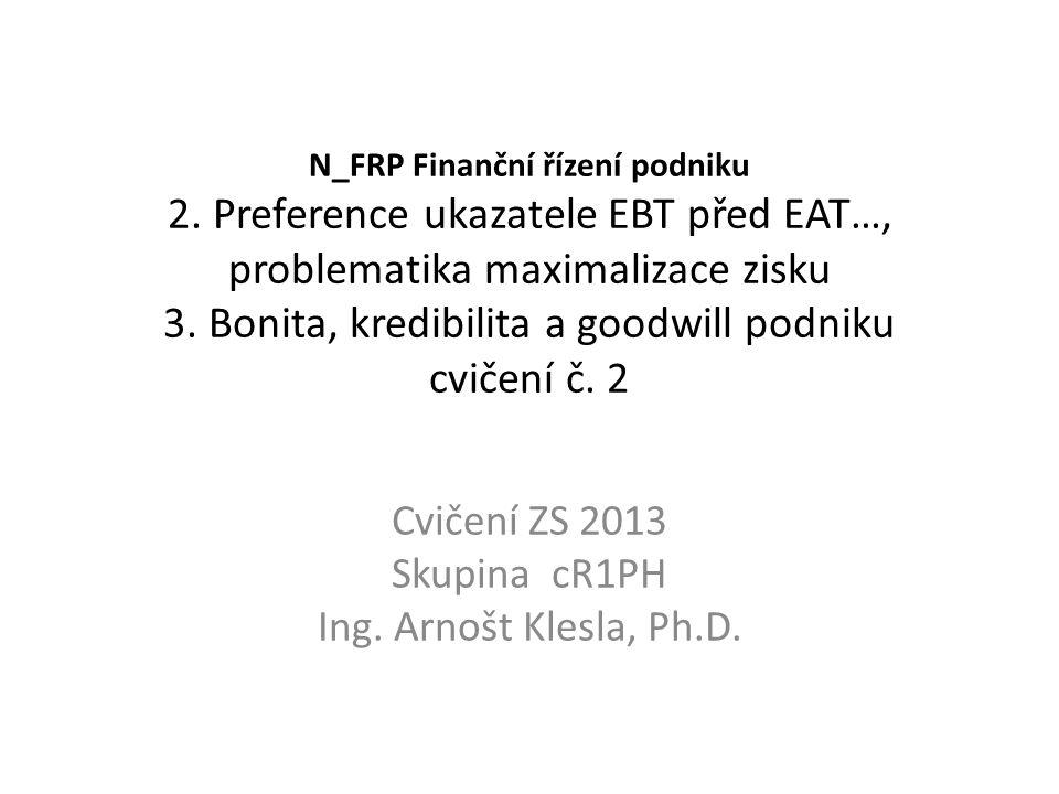 Osnova • 1) Strategické cíle a zásady finančního plánování podniku • 2) Preference ukazatele EBT před EAT při střednědobém a dlouhodobém plánování, problematická otázka maximalizace zisku jakožto dlouhodobého cíle • 3) Bonita, kredibilita, goodwill podniku.