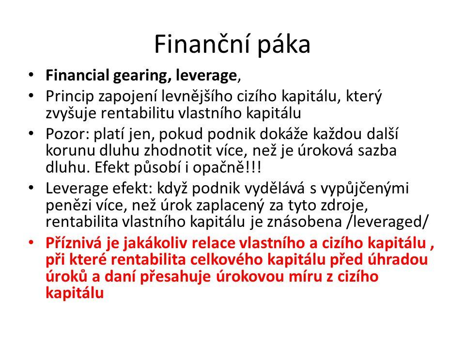 Finanční páka • Financial gearing, leverage, • Princip zapojení levnějšího cizího kapitálu, který zvyšuje rentabilitu vlastního kapitálu • Pozor: plat
