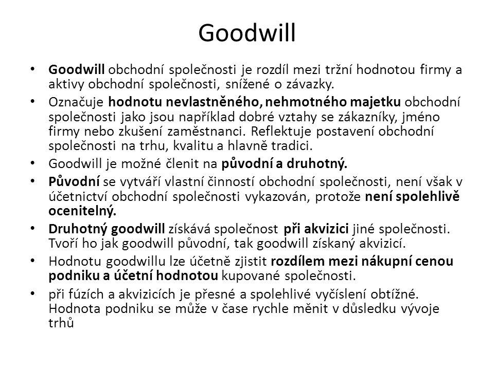 Goodwill • Goodwill obchodní společnosti je rozdíl mezi tržní hodnotou firmy a aktivy obchodní společnosti, snížené o závazky. • Označuje hodnotu nevl