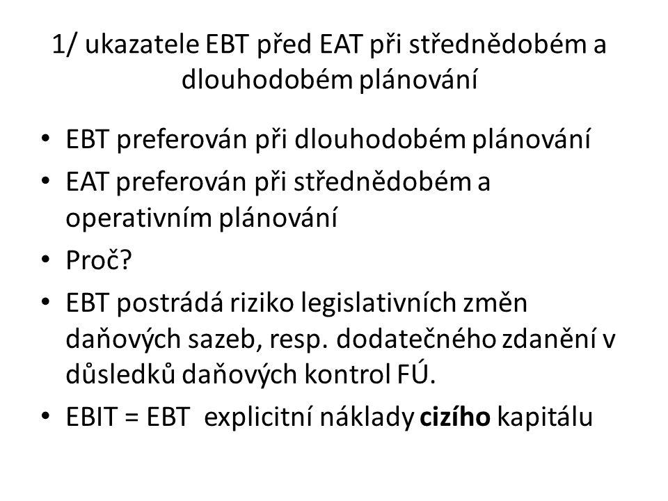 1/ ukazatele EBT před EAT při střednědobém a dlouhodobém plánování • EBT preferován při dlouhodobém plánování • EAT preferován při střednědobém a oper