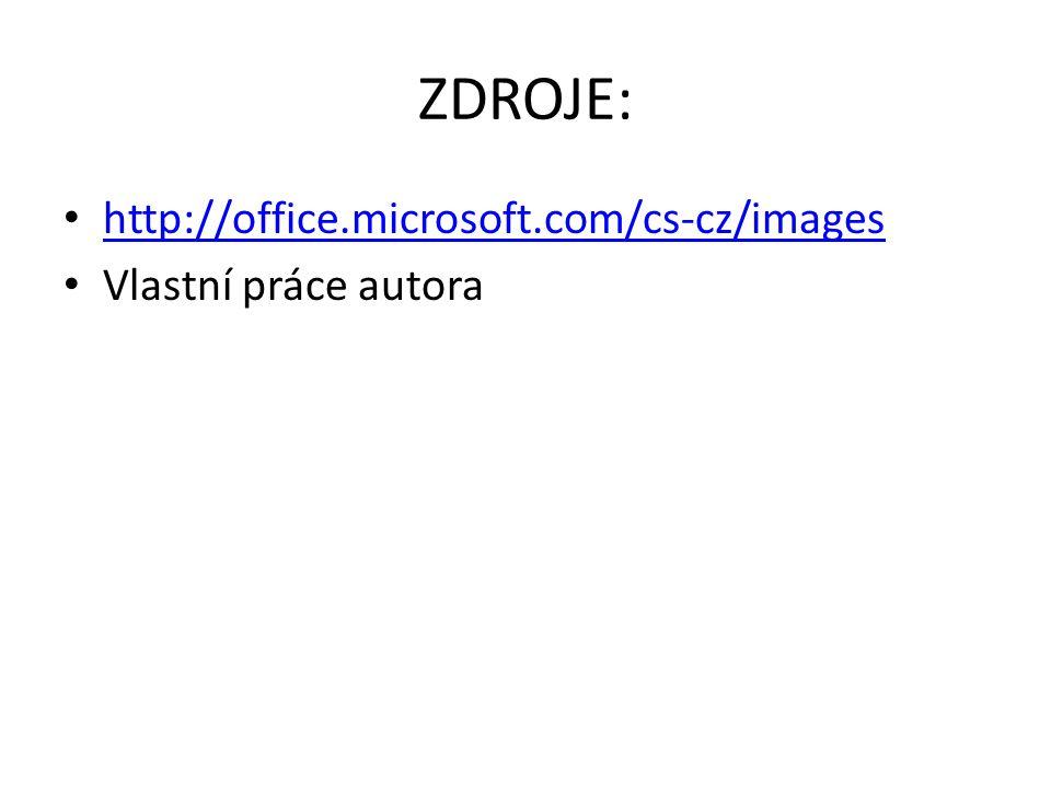 ZDROJE: • http://office.microsoft.com/cs-cz/images http://office.microsoft.com/cs-cz/images • Vlastní práce autora