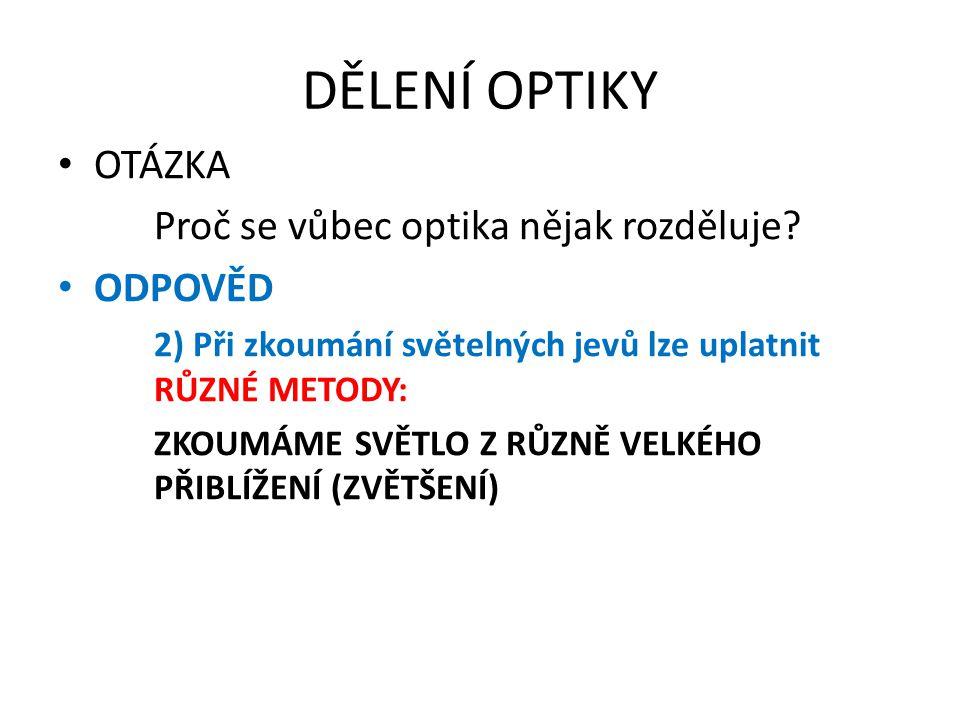 DĚLENÍ OPTIKY OPTIKA 1. PAPRSKOVÁ (GEOMETRICKÁ) 3. KVANTOVÁ 2. VLNOVÁ