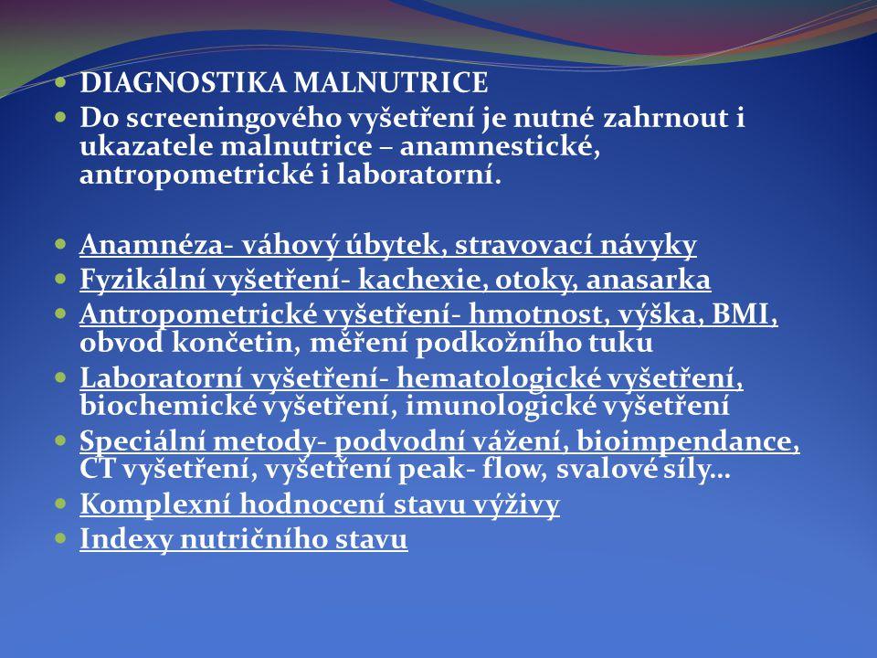 DIAGNOSTIKA MALNUTRICE  Do screeningového vyšetření je nutné zahrnout i ukazatele malnutrice – anamnestické, antropometrické i laboratorní.  Anamn