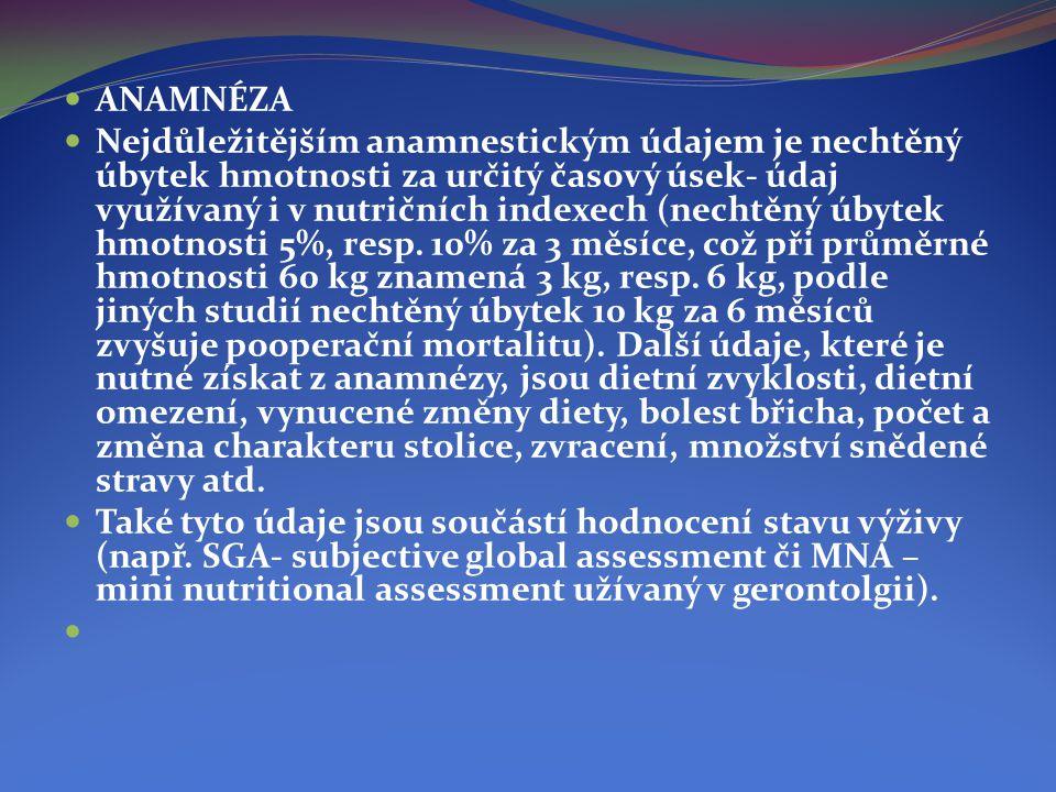  ANAMNÉZA  Nejdůležitějším anamnestickým údajem je nechtěný úbytek hmotnosti za určitý časový úsek- údaj využívaný i v nutričních indexech (nechtěný