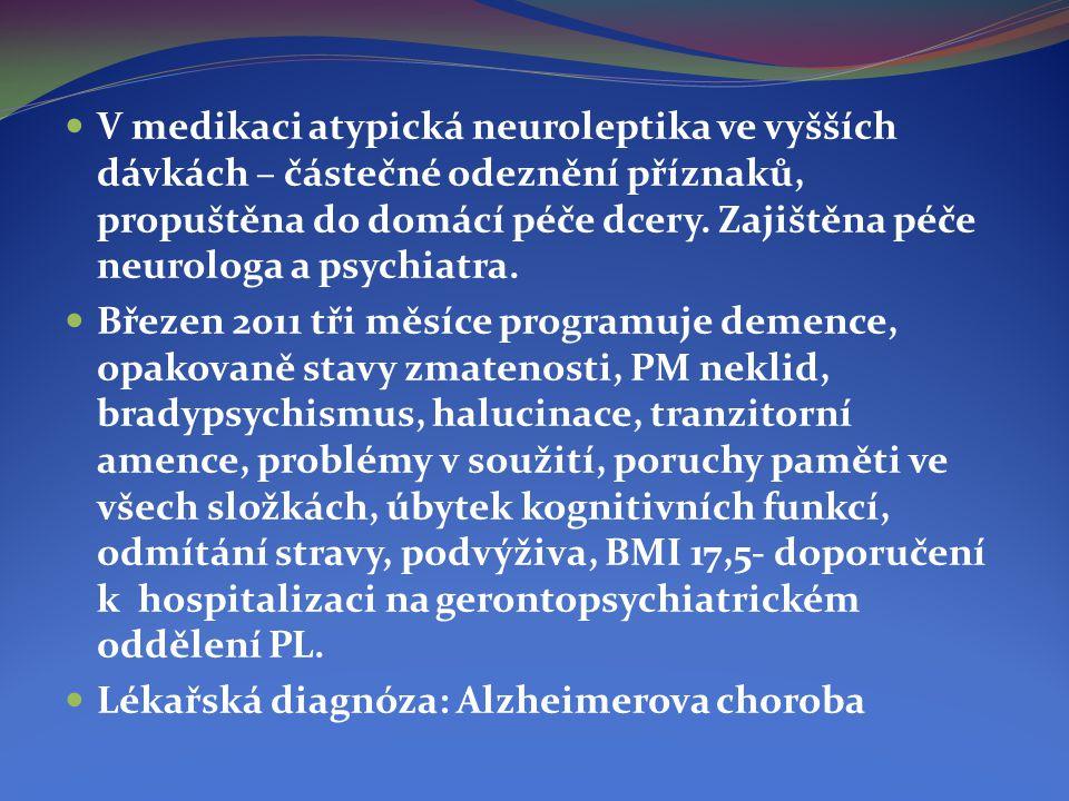 V medikaci atypická neuroleptika ve vyšších dávkách – částečné odeznění příznaků, propuštěna do domácí péče dcery. Zajištěna péče neurologa a psychi