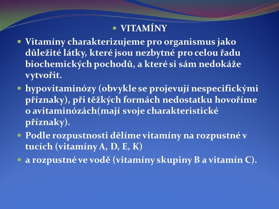  VITAMÍNY  Vitamíny charakterizujeme pro organismus jako důležité látky, které jsou nezbytné pro celou řadu biochemických pochodů, a které si sám ne
