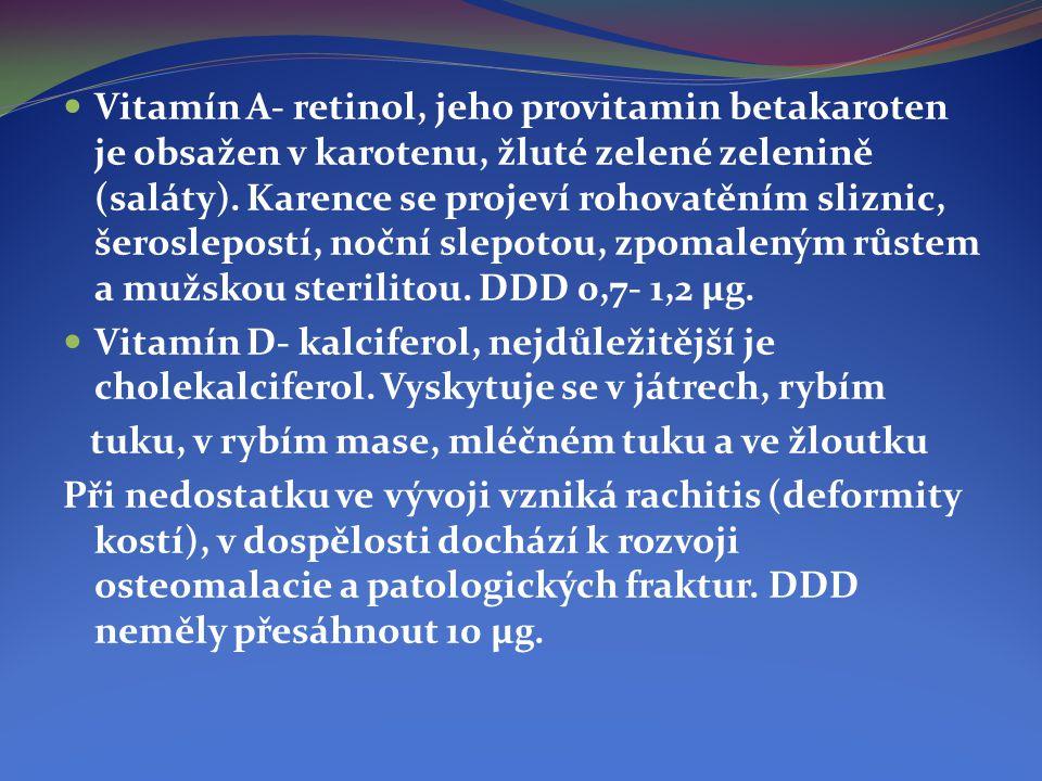  Vitamín A- retinol, jeho provitamin betakaroten je obsažen v karotenu, žluté zelené zelenině (saláty). Karence se projeví rohovatěním sliznic, šeros