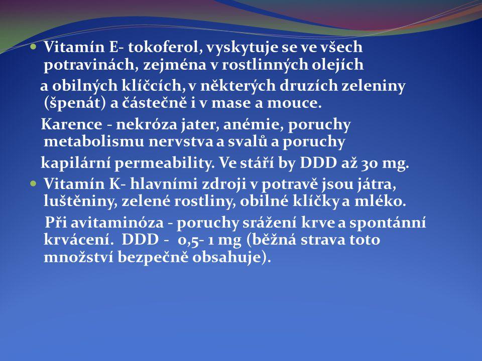  Vitamín E- tokoferol, vyskytuje se ve všech potravinách, zejména v rostlinných olejích a obilných klíčcích, v některých druzích zeleniny (špenát) a