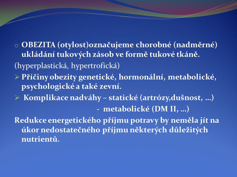 o OBEZITA (otylost)označujeme chorobné (nadměrné) ukládání tukových zásob ve formě tukové tkáně. (hyperplastická, hypertrofická)  Příčiny obezity gen