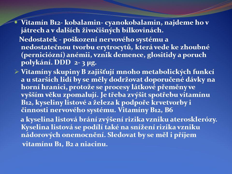  Vitamín B12- kobalamin- cyanokobalamin, najdeme ho v játrech a v dalších živočišných bílkovinách. Nedostatek - poškození nervového systému a nedosta