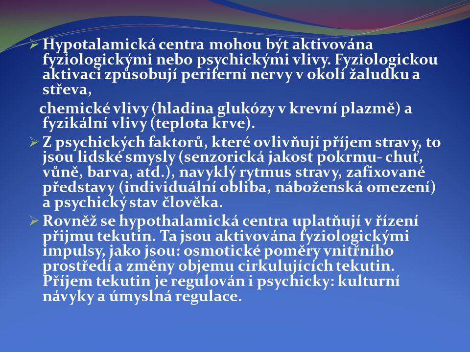  Hypotalamická centra mohou být aktivována fyziologickými nebo psychickými vlivy. Fyziologickou aktivaci způsobují periferní nervy v okolí žaludku a