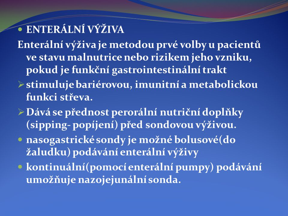  ENTERÁLNÍ VÝŽIVA Enterální výživa je metodou prvé volby u pacientů ve stavu malnutrice nebo rizikem jeho vzniku, pokud je funkční gastrointestinální