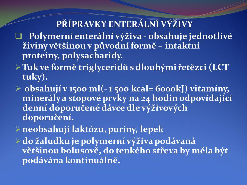 PŘÍPRAVKY ENTERÁLNÍ VÝŽIVY  Polymerní enterální výživa - obsahuje jednotlivé živiny většinou v původní formě – intaktní proteiny, polysacharidy.  Tu