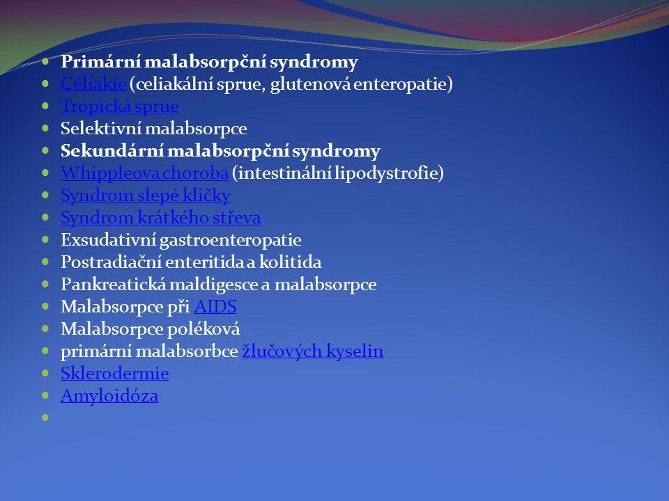  Primární malabsorpční syndromy  Céliakie (celiakální sprue, glutenová enteropatie) Céliakie  Tropická sprue Tropická sprue  Selektivní malabsorpc