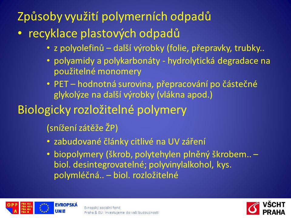 Evropský sociální fond Praha & EU: Investujeme do vaší budoucnosti Způsoby využití polymerních odpadů • recyklace plastových odpadů • z polyolefinů – další výrobky (folie, přepravky, trubky..