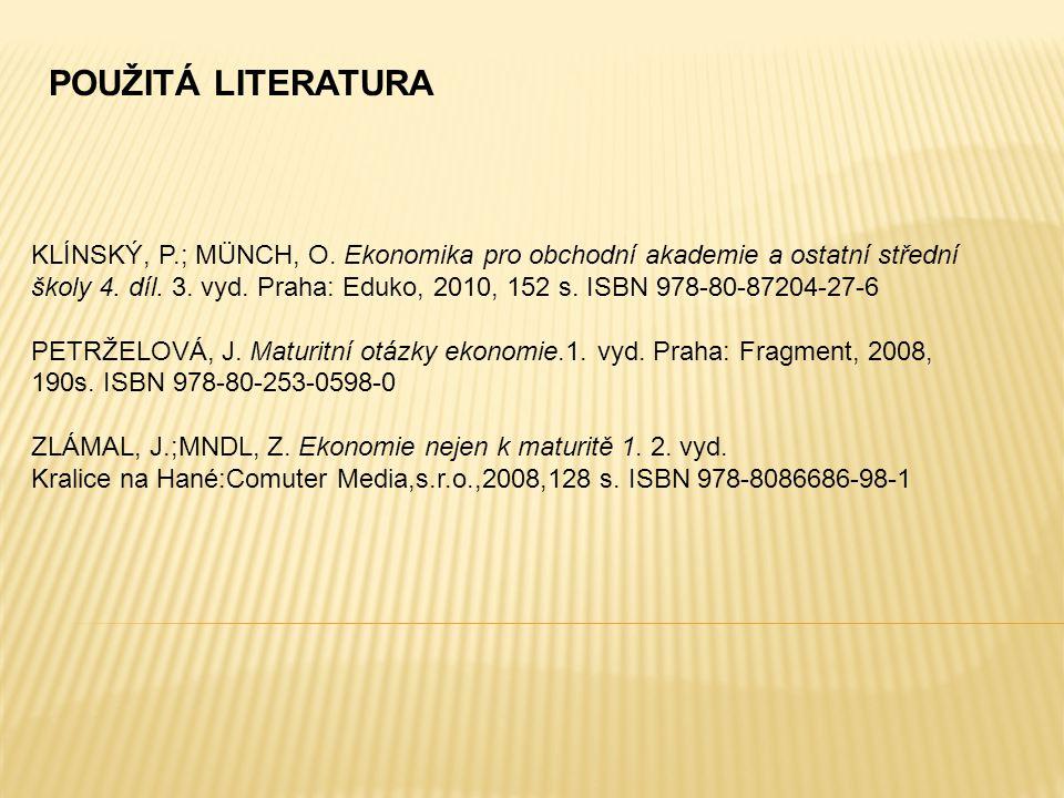 POUŽITÁ LITERATURA KLÍNSKÝ, P.; MÜNCH, O. Ekonomika pro obchodní akademie a ostatní střední školy 4. díl. 3. vyd. Praha: Eduko, 2010, 152 s. ISBN 978-