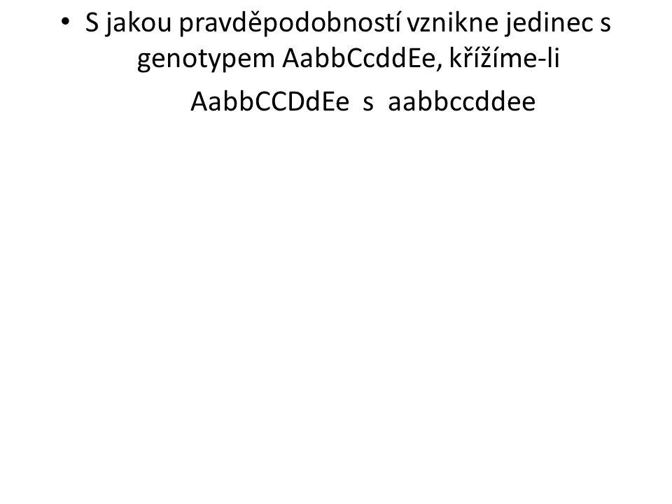 • S jakou pravděpodobností vznikne jedinec s genotypem AabbCcddEe, křížíme-li AabbCCDdEe s aabbccddee