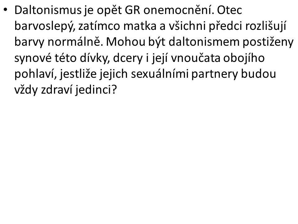 • Daltonismus je opět GR onemocnění.