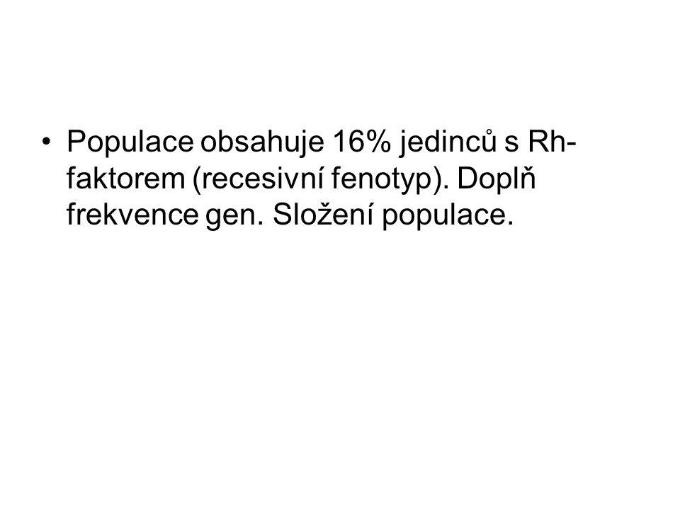 •Populace obsahuje 16% jedinců s Rh- faktorem (recesivní fenotyp).