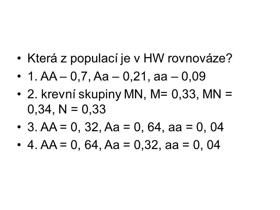•Která z populací je v HW rovnováze.•1. AA – 0,7, Aa – 0,21, aa – 0,09 •2.