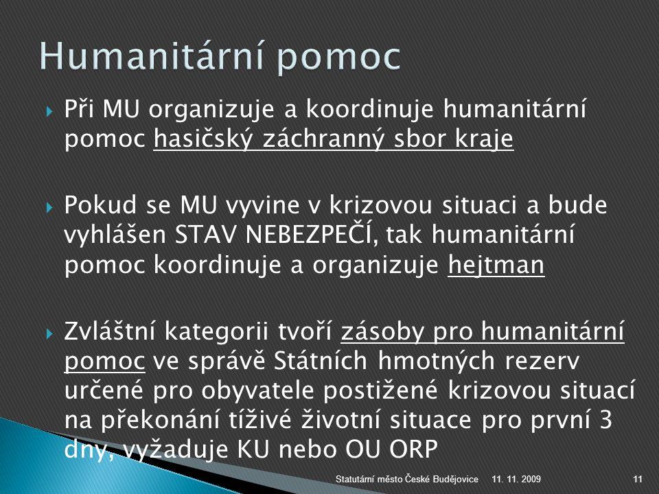  Při MU organizuje a koordinuje humanitární pomoc hasičský záchranný sbor kraje  Pokud se MU vyvine v krizovou situaci a bude vyhlášen STAV NEBEZPEČ