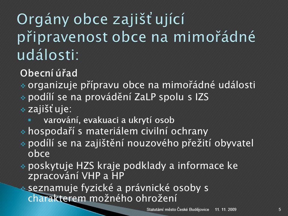 Obecní úřad  organizuje přípravu obce na mimořádné události  podílí se na provádění ZaLP spolu s IZS  zajišťuje:  varování, evakuaci a ukrytí osob