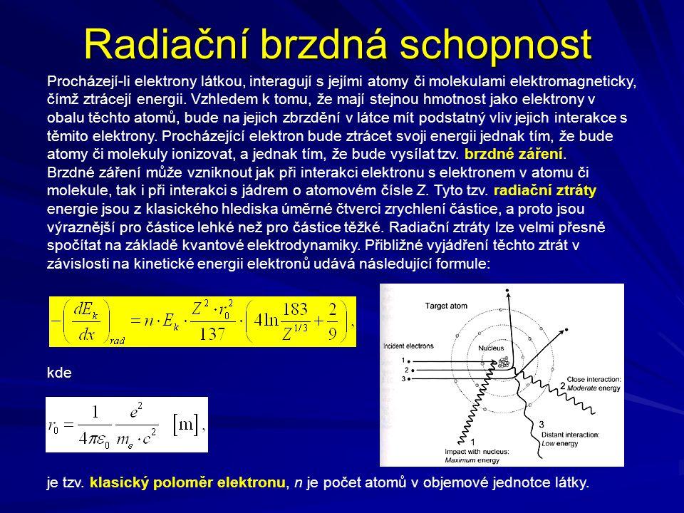 Radiační brzdná schopnost Procházejí-li elektrony látkou, interagují s jejími atomy či molekulami elektromagneticky, čímž ztrácejí energii. Vzhledem k