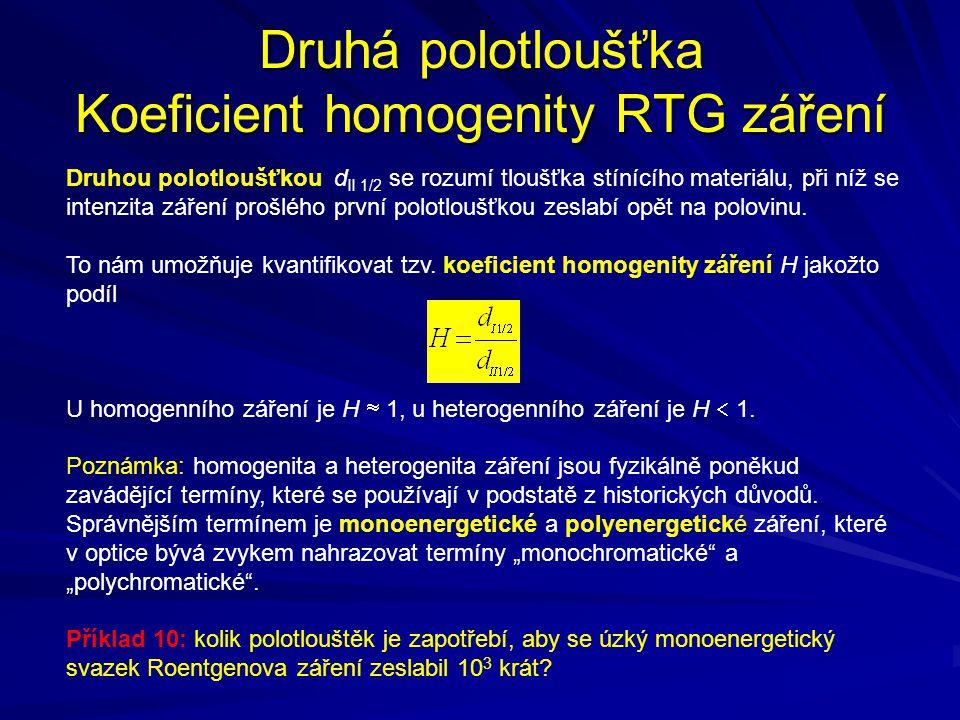 Druhá polotloušťka Koeficient homogenity RTG záření Druhou polotloušťkou d II 1/2 se rozumí tloušťka stínícího materiálu, při níž se intenzita záření