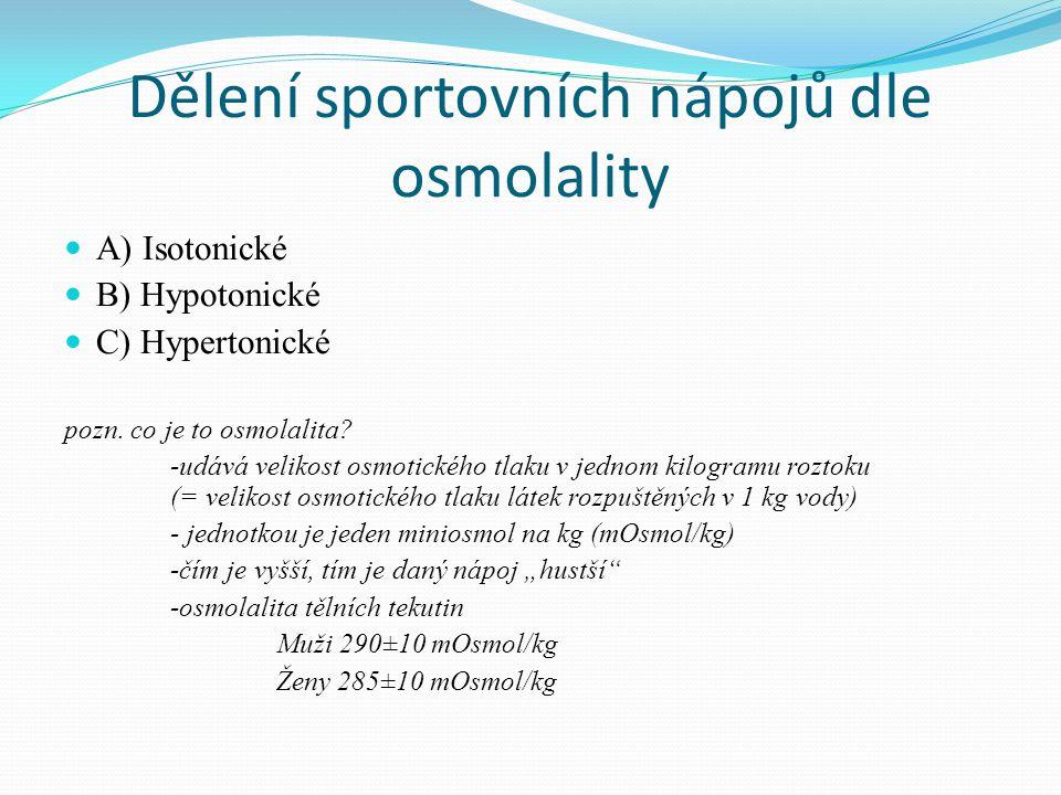 Dělení sportovních nápojů dle osmolality  A) Isotonické  B) Hypotonické  C) Hypertonické pozn. co je to osmolalita? -udává velikost osmotického tla